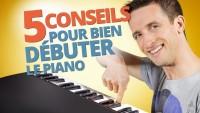 5 CONSEILS POUR BIEN DÉBUTER LE PIANO