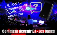 Devenir DJ - Choisir ses enceintes