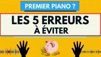 5 ERREURS À ÉVITER AVANT D'ACHETER SON PREMIER PIANO